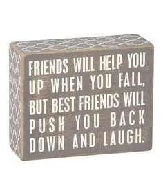 Another great find on #zulily! Gray 'Friends Will Help You' Box Sign by Primitives by Kathy #zulilyfinds
