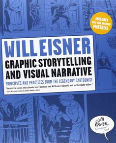 Eisner, Will. Graphic Storytelling and Visual Narrative: Principles and Practices from the Legendary Cartoonist. New York, NY: W.W. Norton & Company, 2008.