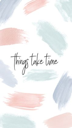 Pastel paint brush stroke background, Inspirational quote phone wallpaper, iPhone background, these things take time quote screensaver, motivational quotes. Paintbrush strokes background. Spring pastels background.