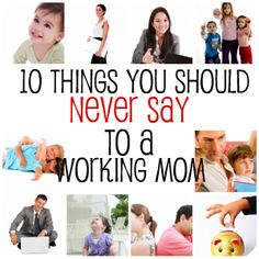 What not to say to a working mom.