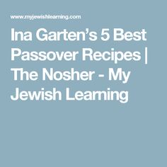 Ina Garten's 5 Best Passover Recipes | The Nosher - My Jewish Learning