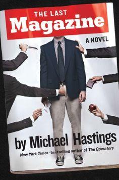 The Last Magazine: A Novel by Michael Hastings http://www.amazon.com/dp/0399169946/ref=cm_sw_r_pi_dp_hn4Mtb1PVPSYJ13S