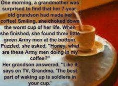 Grandkids... I hope so... best part of waking up ...