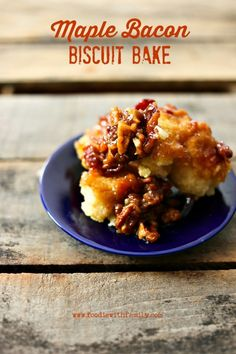 Maple Bacon Biscuit Bake with pecans from foodiewithfamily.com