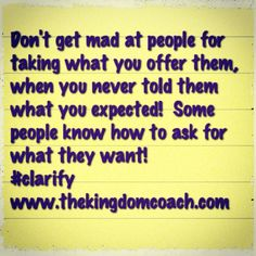 Ask for what you want and tell people what you expect! #nodrama