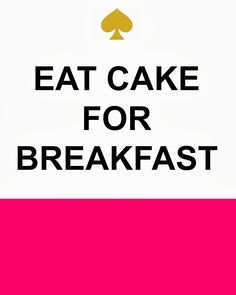 Free Printable | Kate Spade Eat Cake for Breakfast...wall, photobooth or in a frame on top of table.