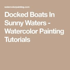 Docked Boats In Sunny Waters - Watercolor Painting Tutorials