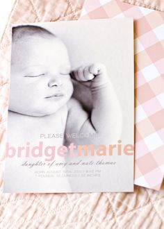 birth announcement (I like this - especially for a simple 4x6 print I can do on Snapfish or Shutterfly)