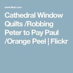 Cathedral Window Quilts /Robbing Peter to Pay Paul /Orange Peel | Flickr