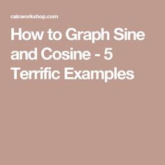 How to Graph Sine and Cosine - 5 Terrific Examples