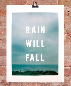 Never more true than in the UK! #DaveBuonaguidi's limited edition screen print 'Rain Will Fall'. Available here: http://www.nellyduff.com/gallery/dave-buonaguidi/rain-will-fall #nature #weather #rain #typography