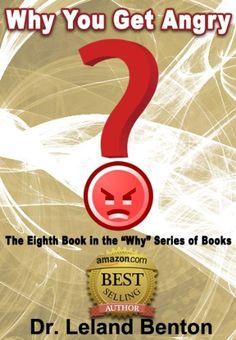 Emotions and Feelings - Why You Get Angry Book 8 (Why series of books) by Dr. Leland Benton, http://www.amazon.com/dp/B00BLJL7RO/ref=cm_sw_r_pi_dp_g4frrb0BT7736