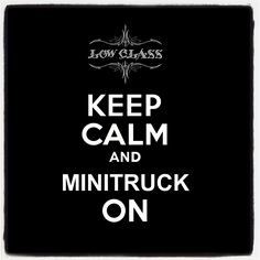 Keep Calm and Minitruck On