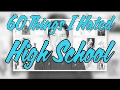 60 Things I Hated About High School! - YouTube OMG HAHAHAHAHAHAHAHAHA