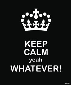 Keep calm yeah whatever ! Cant Keep Calm, Stay Calm, Keep Calm And Love, Keep Calm Funny, Positive Quotes, Motivational Quotes, Funny Quotes, Life Quotes, Quotes Quotes