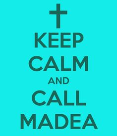 I tell my little one all the time if he don't straighten up I was callin Madea LOL ;)