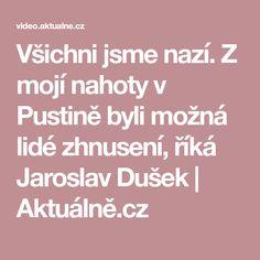 Všichni jsme nazí. Z mojí nahoty v Pustině byli možná lidé zhnusení, říká Jaroslav Dušek | Aktuálně.cz