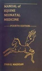 Manual of equine neonatal medicine / John E. Madigan, editor. Live Oak Publishing, 2013