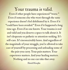 Your trauma is valid ~ Daniell Koepke( i understand.trauma) your (Situation is valid.i will not bother you anymore/thanks for communication! The Words, Quotes To Live By, Life Quotes, Le Divorce, Trauma Therapy, Motivational Quotes, Inspirational Quotes, Stress Disorders, Your Soul