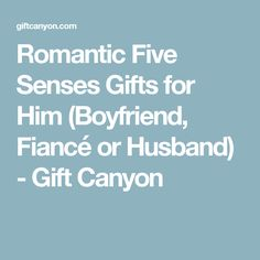 Romantic Five Senses Gifts for Him (Boyfriend, Fiancé or Husband) - Gift Canyon