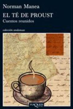El té de Proust : cuentos reunidos / Norman Manea ; traducción del rumano de Joaquín Garrigós y Susana Vásquez
