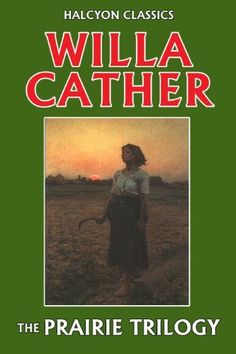 The Prairie Trilogy of Willa Cather: O Pioneers!, Song of the Lark, My Ántonia (Halcyon Classics) by Willa Cather, http://www.amazon.com/dp/B0047GN6BI/ref=cm_sw_r_pi_dp_rd1mrb1DTPXZB