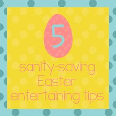 5 Tips for Making Easter Entertaining Easier... is Easter driving you crazy? Planning for guests and don't even know where to start? This is a great guide to help you through it!