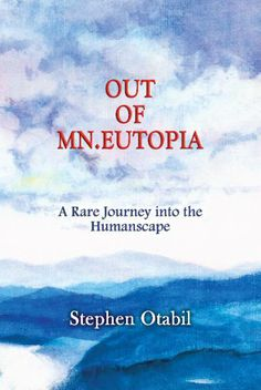 Out of MN.Eutopia    Synopsis : A nonfiction work that celebrates our common humanity, it seeks discovery both of what connects us and of what divides us. Guided by his Muse, the author explores the world of ideas and human interactions, touching on a range of philosophical subjects and breaking through boundaries that for centuries have defined who we are. Drawing upon his life story, he engagesin intellec