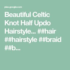 Beautiful Celtic Knot Half Updo Hairstyle... ##hair ##hairstyle ##braid ##b...