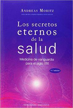 Los secretos eternos de la salud: medicina de vanguardia para el siglo XXI SALUD Y VIDA NATURAL: Amazon.es: ANDREAS MORITZ, Joana Delgado Sánchez: Libros