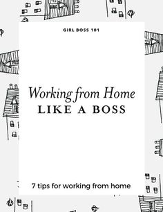 7 tips for working from home like a boss.
