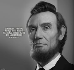 ❝Don't believe everything you read on the internet just because there's a picture with a quote next to it...❞ - Abraham Lincoln - #famous #quote #lincoln #wise #picture #fun