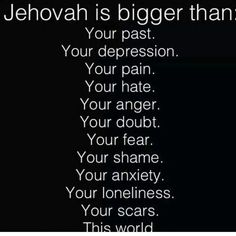 Jehovah is bigger than. ..