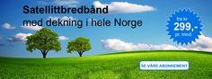 Skaff deg skikkelig bredbånd med fiberhastighet via satellitt. Dekning i hele Norge, og priser fra kun 299,- per mnd.
