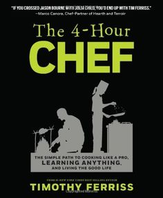 The 4-Hour Chef: The Simple Path to Cooking Like a Pro, Learning Anything, and Living the Good Life by Timothy Ferriss. $21.00. Author: Timothy Ferriss. Publisher: New Harvest; 1 edition (November 20, 2012). 672 pages. Save 40%!