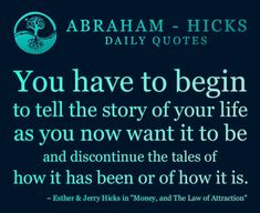 "#Quote Esther Hicks: ""Tell the story of your life as you now want it to be, not how it has been or how it is."""
