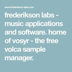 frederikson labs - music applications and software. home of vosyr - the free volca sample manager. Labs, Software, Management, Music, Instruments, Free, Musica, Musik, Lab
