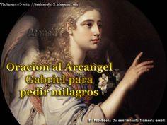 ORACIÓN AL ARCÁNGEL SAN GABRIEL PARA PEDIR MILAGROS ¡Arcángel Gabriel Embajador de Dios Padre, mensajero de la esperanza, sa...