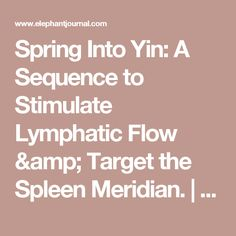 Spring Into Yin: A Sequence to Stimulate Lymphatic Flow & Target the Spleen Meridian. | elephant journal
