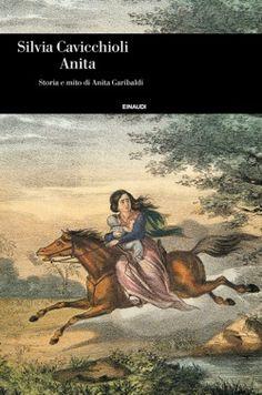 Silvia Cavicchioli, Anita, Einaudi Storia - DISPONIBILE ANCHE IN EBOOK
