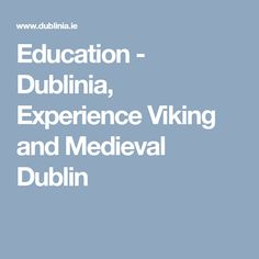 Education - Dublinia, Experience Viking and Medieval Dublin Learning Goals, Secondary School, Teacher Resources, Dublin, Vikings, Medieval, Student, Education, History