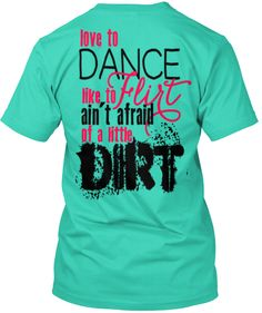 Ain't afraid of a little dirt! www.teespring.com/dirtxo