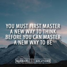 You must first master a new way to think before you can master a new way to be. #Success #successquotes #motivation #motivationalquotes #motivational #inspiration #inspirational #InspirationalQuotes #business #ceolife #Mentoring #coach #marketing #military #thinblueline #Warrior