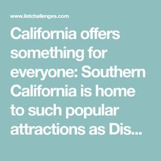 California offers something for everyone: Southern California is home to such popular attractions as Disneyland, Hollywood and the California Tourist Attractions, For Everyone, Southern California, Disneyland, Hollywood, Popular, Popular Pins, Disney Resorts, Most Popular