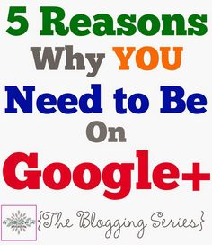 5 Reasons Why You Need to Be on Google + - and why you shouldn't ignore this important social media platform!