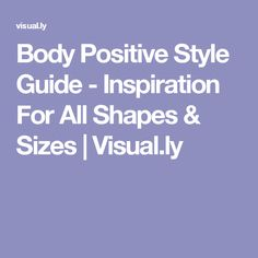 Body Positive Style Guide - Inspiration For All Shapes & Sizes    Visual.ly