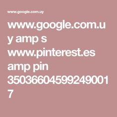 www.google.com.uy amp s www.pinterest.es amp pin 350366045992490017