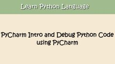 Python Tutorial - 7. PyCharm introduction - Debug python code using PyCharm