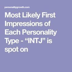 "Most Likely First Impressions of Each Personality Type - ""INTJ"" is spot on"