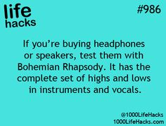 Headphones or speakers - test out with Bohemian Rhapsody. 1000 Life Hacks